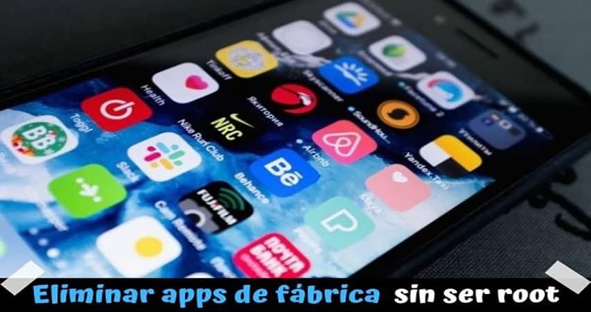 Apps para eliminar aplicaciones de fábrica sin ser root