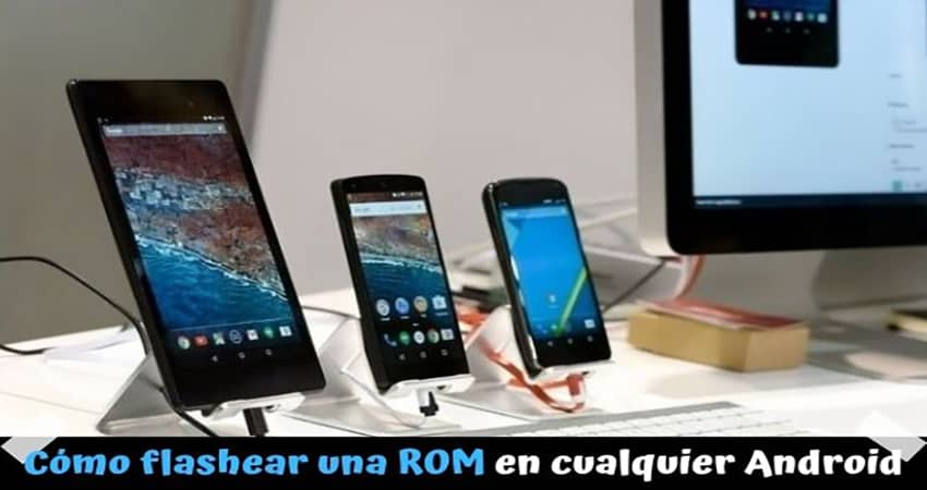 cómo flashear una ROM de cualquier dispositivo Android