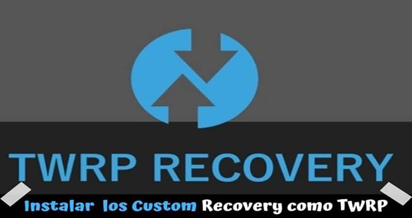cómo instalar los Custom Recovery como TWRP