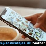 Ventajas y desventajas de rootear el móvil